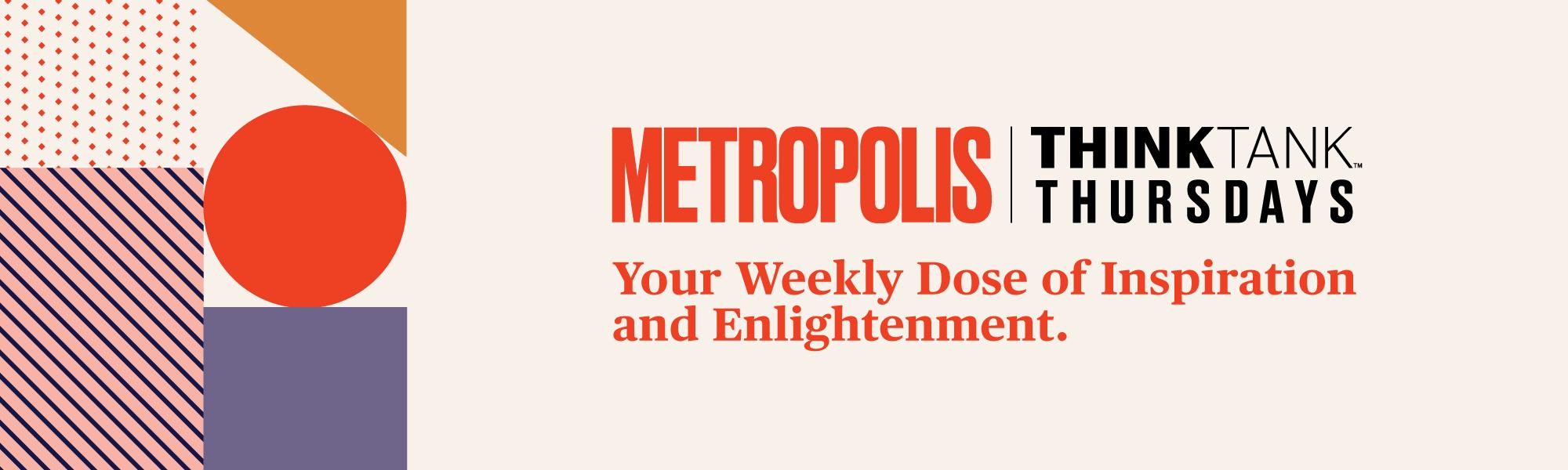 Metropolis Think Tank Thursdays